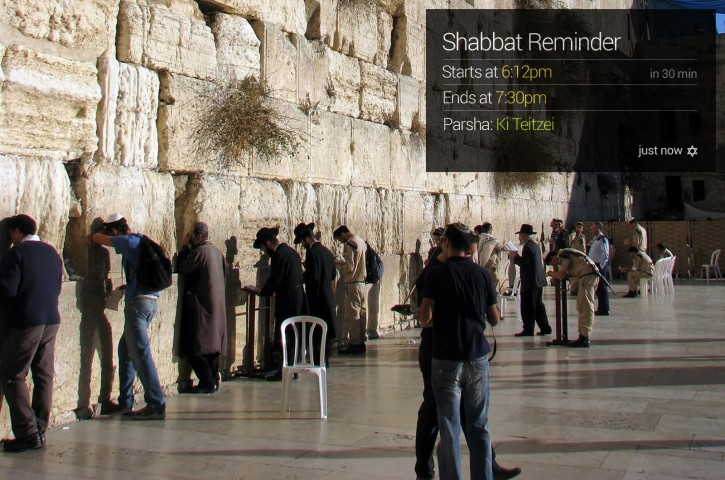 JewGlass can be configured to send you scheduled reminders of when Shabbat begins and ends and the Parsha of the week.